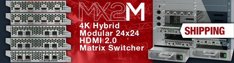 MX2M Modular Matrix Switcher is Finally Here!