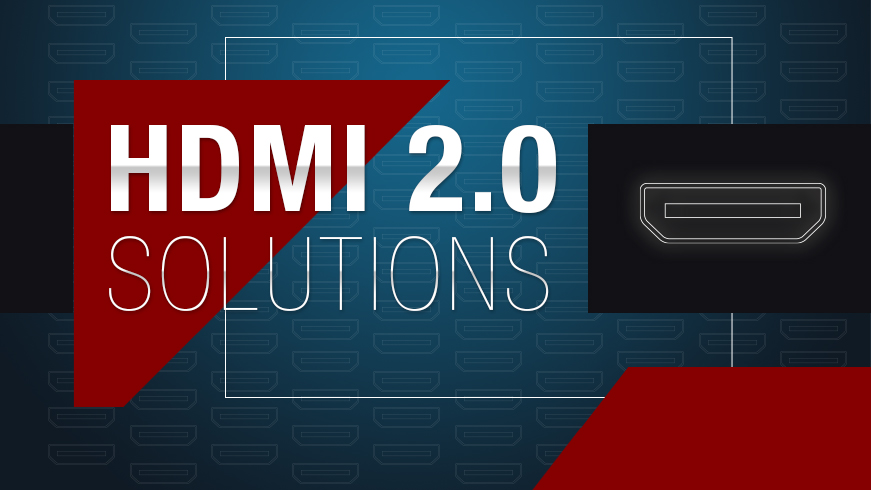 HDMI 2.0 Solutions